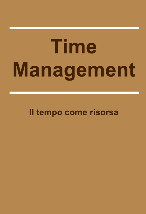 il tempo come risorsa  -Time management
